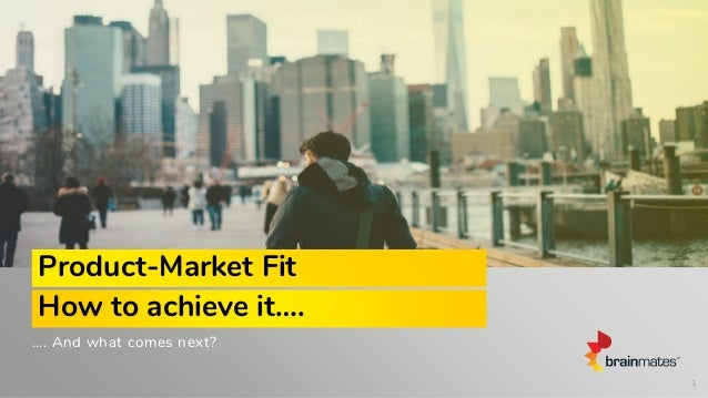 …. And what comes next? Product-Market Fit How to achieve it…. 1