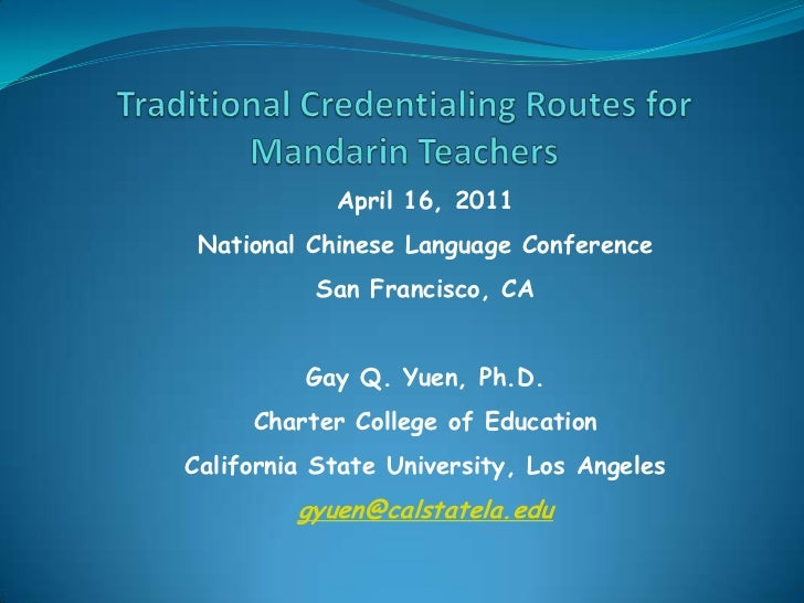 Traditional Credentialing Routes for Mandarin Teachers<br />April 16, 2011 <br />National Chinese Language Conference<br /...