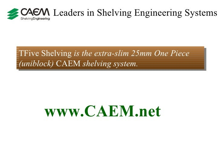 Leaders in Shelving Engineering Systems  TFive Shelving  is the extra-slim 25mm One Piece (uniblock)  CAEM  shelving syste...