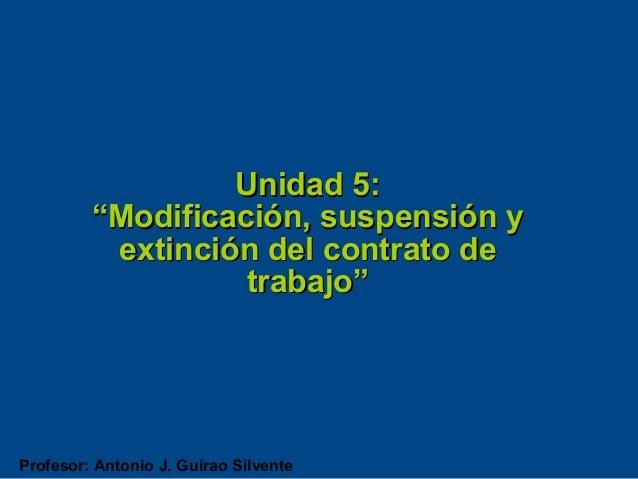 """Unidad 5:         """"Modificación, suspensión y          extinción del contrato de                   trabajo""""Profesor: Anton..."""
