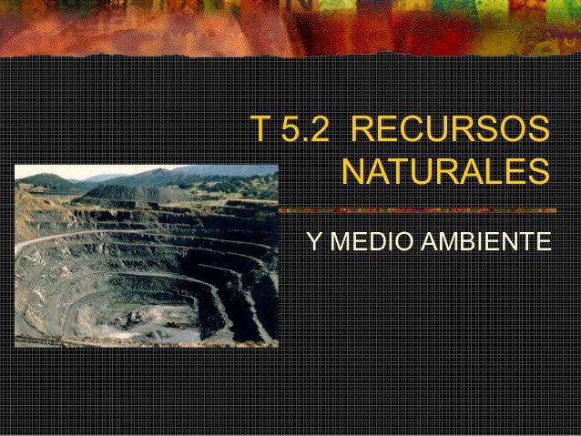 T 5.2 RECURSOS NATURALES Y MEDIO AMBIENTE