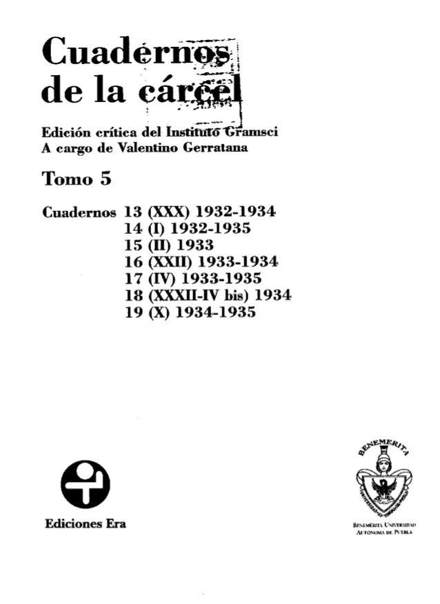 -. ..- -J Edición crítica del InstitltióCramsci A cargo de Valentino Gerratana Tomo 5 Cuadernos 13 (XXX)1932-1934 14 (1) 1...