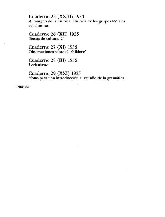 Cuaderno 25 (XXIII) 1934 Al margen de la historia. Historia de los grupos sociales subalternos Cuaderno 26 (XII) 1935 Tema...