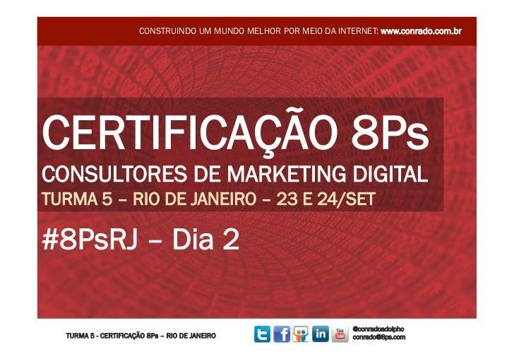 CONSTRUINDO UM MUNDO MELHOR POR MEIO DA INTERNET: www.conrado.com.brCERTIFICAÇÃO 8PsCONSULTORES DE MARKETING DIGITALTURMA ...