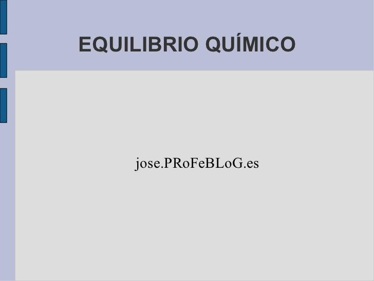 EQUILIBRIO QUÍMICO jose.PRoFeBLoG.es