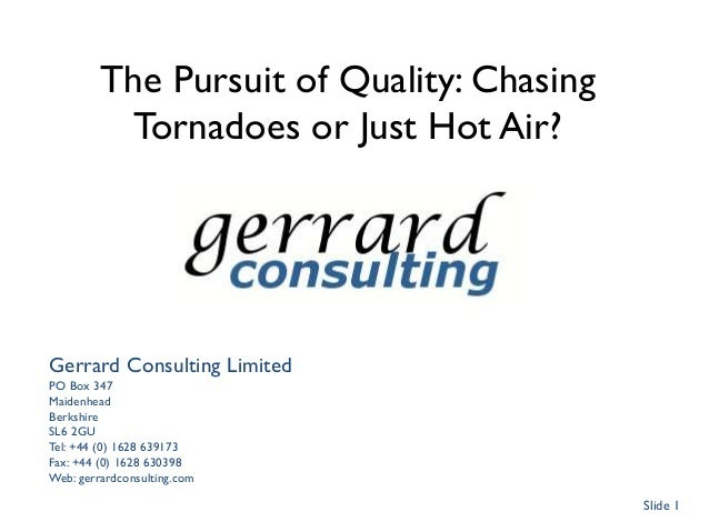 The Pursuit of Quality: ChasingTornadoes or Just Hot Air?Gerrard Consulting LimitedPO Box 347MaidenheadBerkshireSL6 2GUTel...