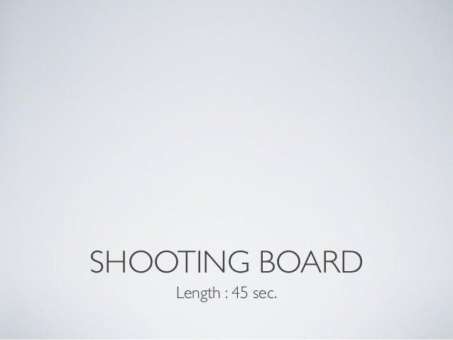 SHOOTING BOARD Length : 45 sec.