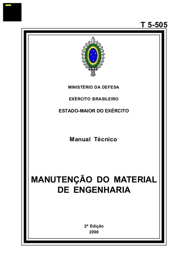 2ª Edição  2000  T 5-505  MINISTÉRIO DA DEFESA  EXÉRCITO BRASILEIRO  ESTADO-MAIOR DO EXÉRCITO  Manual Técnico  MANUTENÇÃO ...