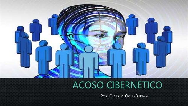 ACOSO CIBERNÉTICO POR: OMARIES ORTA-BURGOS
