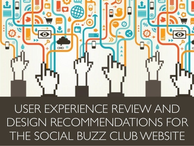 USER EXPERIENCE REVIEW AND DESIGN RECOMMENDATIONS FOR THE SOCIAL BUZZ CLUB WEBSITE
