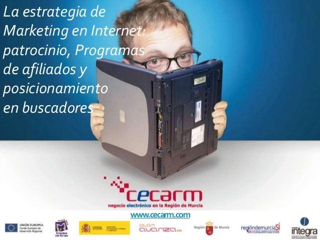 La estrategia de Marketing en Internet: patrocinio, Programas de afiliados y posicionamiento en buscadores www.cecarm.com