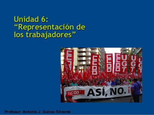 """Unidad 6:    """"Representación de    los trabajadores""""Profesor: Antonio J. Guirao Silvente"""