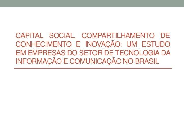 CAPITAL SOCIAL, COMPARTILHAMENTO DE CONHECIMENTO E INOVAÇÃO: UM ESTUDO EM EMPRESAS DO SETOR DE TECNOLOGIA DA INFORMAÇÃO E ...