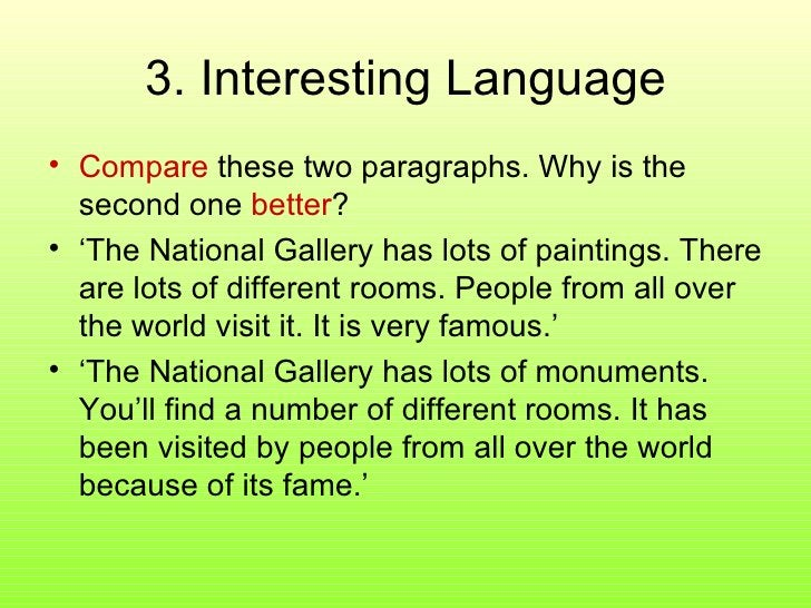 3. Interesting Language <ul><li>Compare  these two paragraphs. Why is the second one  better ? </li></ul><ul><li>' The Nat...