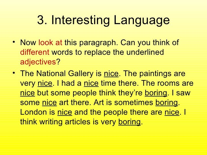 3. Interesting Language <ul><li>Now  look at  this paragraph. Can you think of  different  words to replace the underlined...
