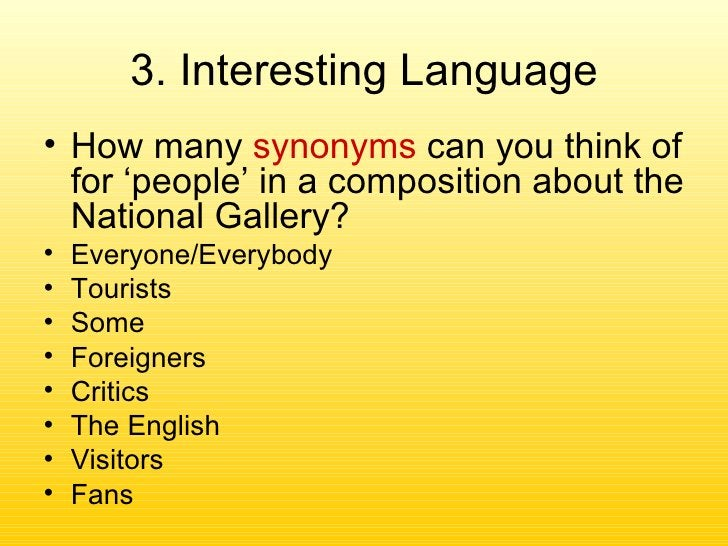 3. Interesting Language <ul><li>How many  synonyms  can you think of for 'people' in a composition about the National Gall...