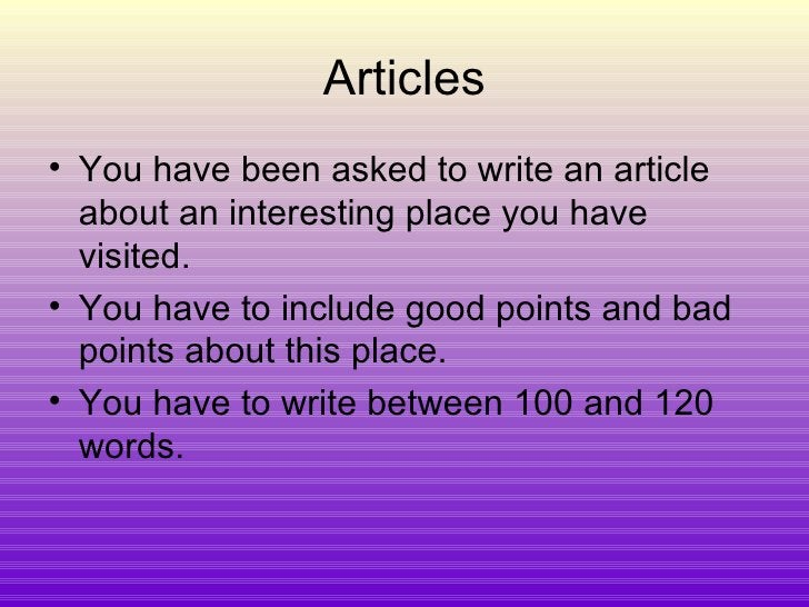 Articles <ul><li>You have been asked to write an article about an interesting place you have visited. </li></ul><ul><li>Yo...