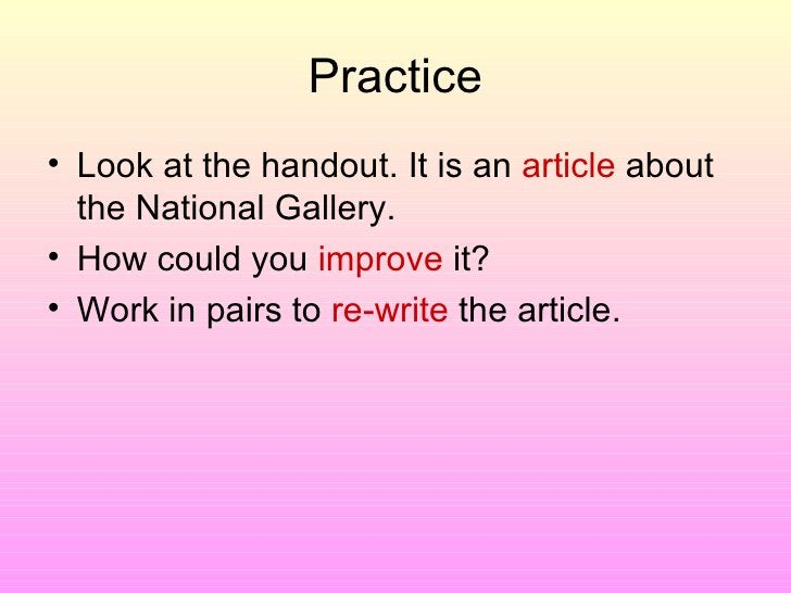 Practice <ul><li>Look at the handout. It is an  article  about the National Gallery. </li></ul><ul><li>How could you  impr...