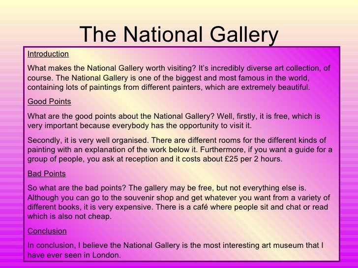 The National Gallery Introduction What makes the National Gallery worth visiting? It's incredibly diverse art collection, ...