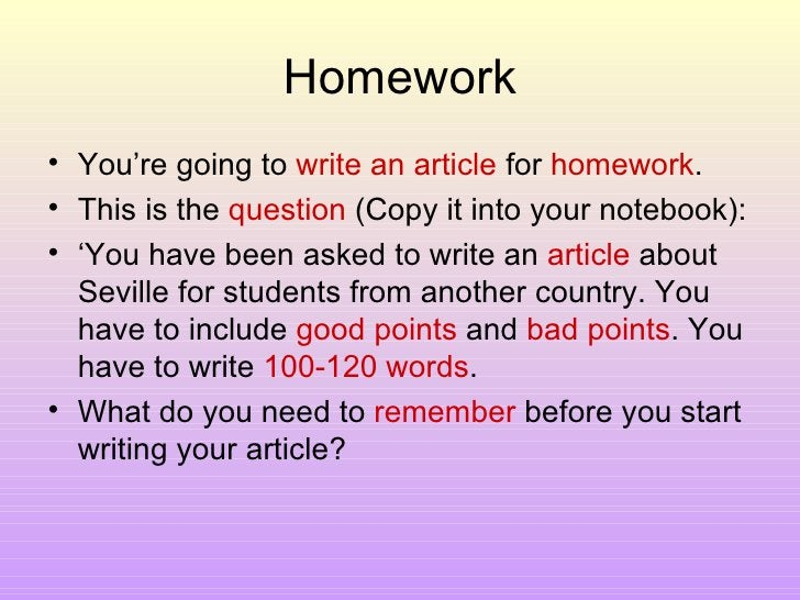Homework <ul><li>You're going to  write an article  for  homework . </li></ul><ul><li>This is the  question  (Copy it into...