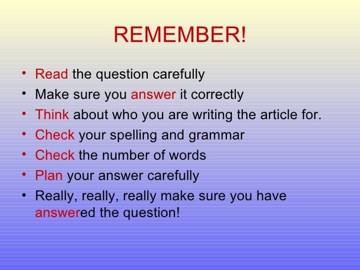 REMEMBER! <ul><li>Read  the question carefully </li></ul><ul><li>Make sure you  answer  it correctly </li></ul><ul><li>Thi...