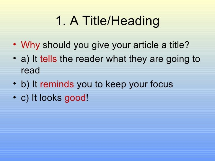 1. A Title/Heading <ul><li>Why  should you give your article a title? </li></ul><ul><li>a) It  tells  the reader what they...