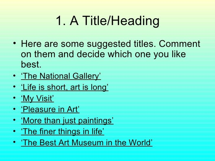 1. A Title/Heading <ul><li>Here are some suggested titles. Comment on them and decide which one you like best. </li></ul><...