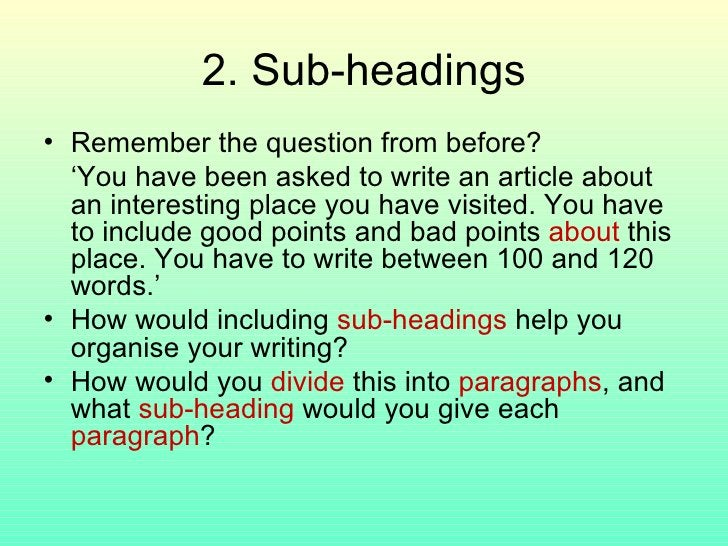 2. Sub-headings <ul><li>Remember the question from before? </li></ul><ul><li>' You have been asked to write an article abo...