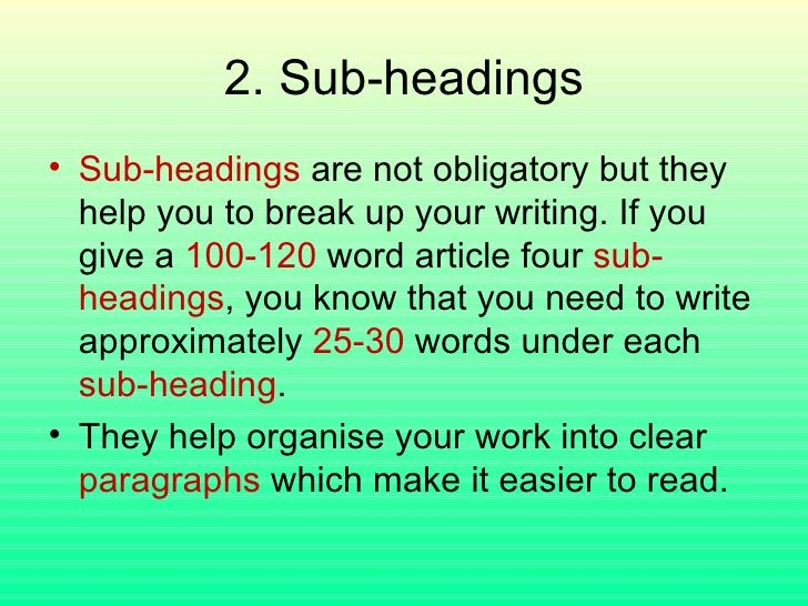 2. Sub-headings <ul><li>Sub-headings  are not obligatory but they help you to break up your writing. If you give a  100-12...