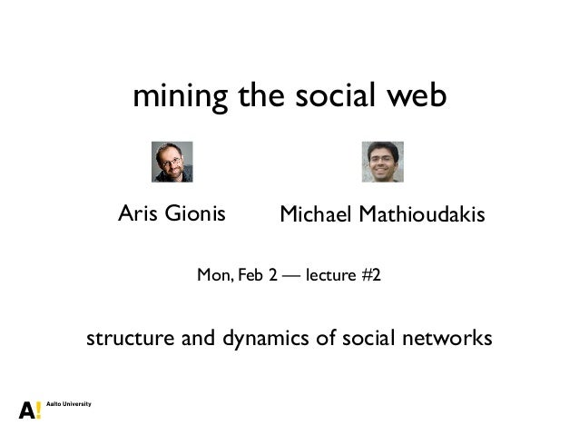 mining the social web Aris Gionis Michael Mathioudakis Mon, Feb 2 — lecture #2 structure and dynamics of social networks