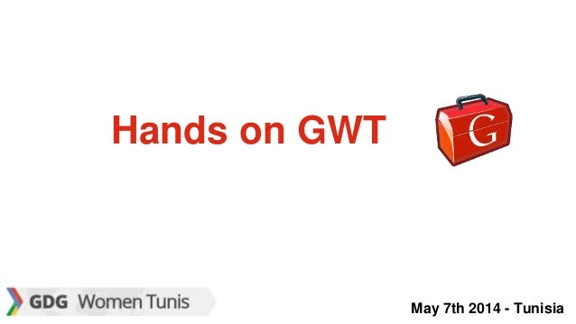 May 7th 2014 - Tunisia Hands on GWT