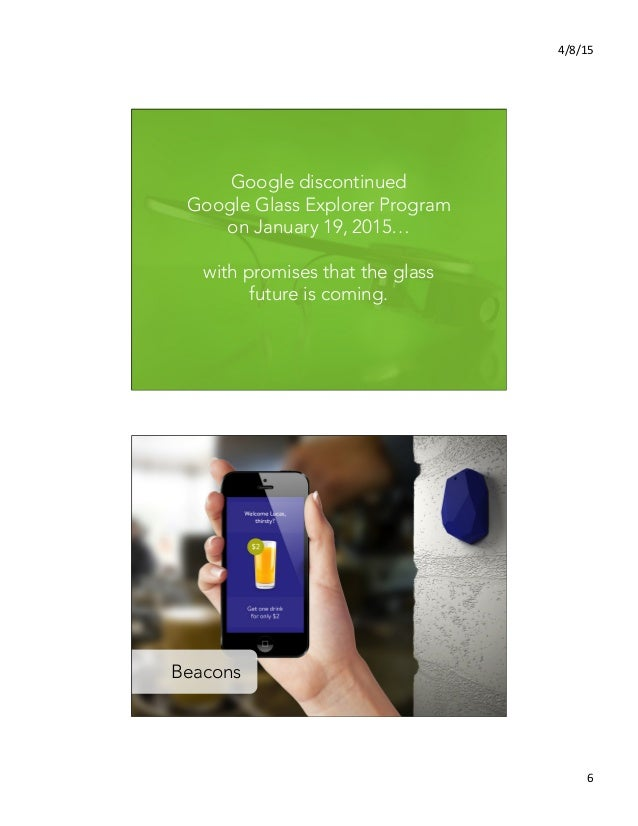 4/8/15   6   Google discontinued Google Glass Explorer Program on January 19, 2015…  with promises that the glass futu...