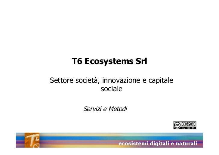 T6 Ecosystems SrlSettore società, innovazione e capitale                sociale          Servizi e Metodi