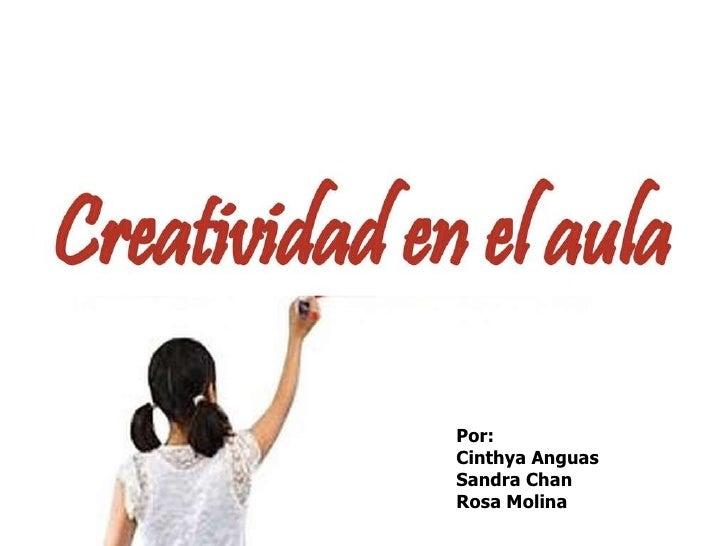 Por: Cinthya Anguas Sandra Chan  Rosa Molina