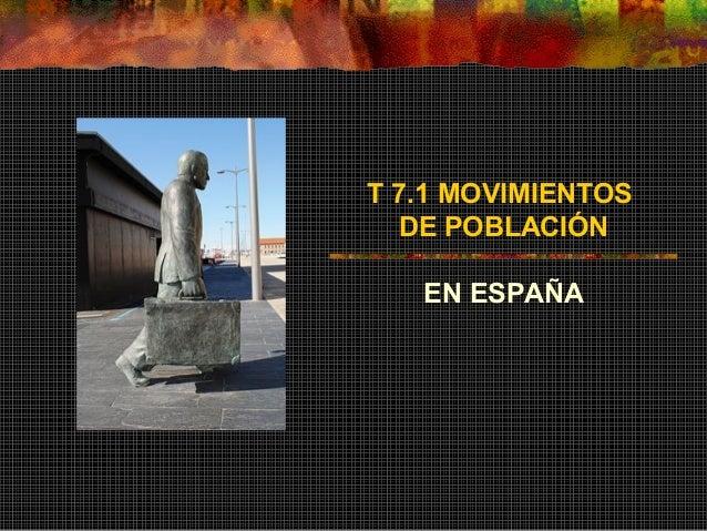 T 7.1 MOVIMIENTOS DE POBLACIÓN EN ESPAÑA