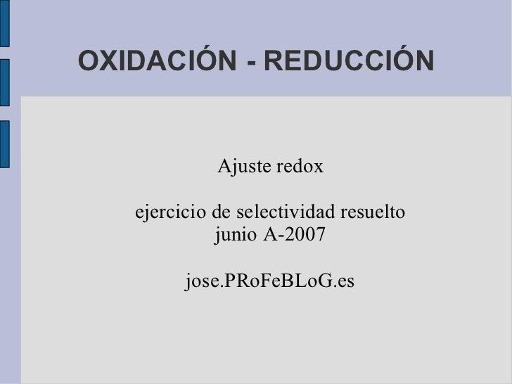 OXIDACIÓN - REDUCCIÓN Ajuste redox ejercicio de selectividad resuelto junio A-2007 jose.PRoFeBLoG.es