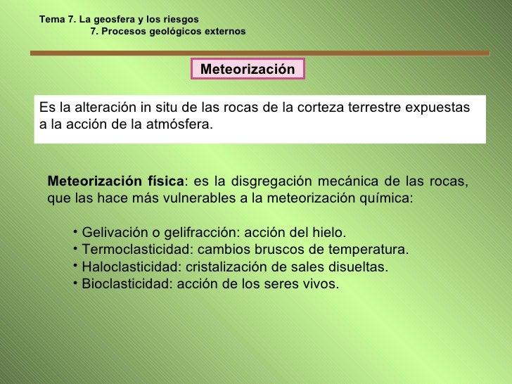 Meteorización Es la alteración in situ de las rocas de la corteza terrestre expuestas a la acción de la atmósfera. Tema 7....