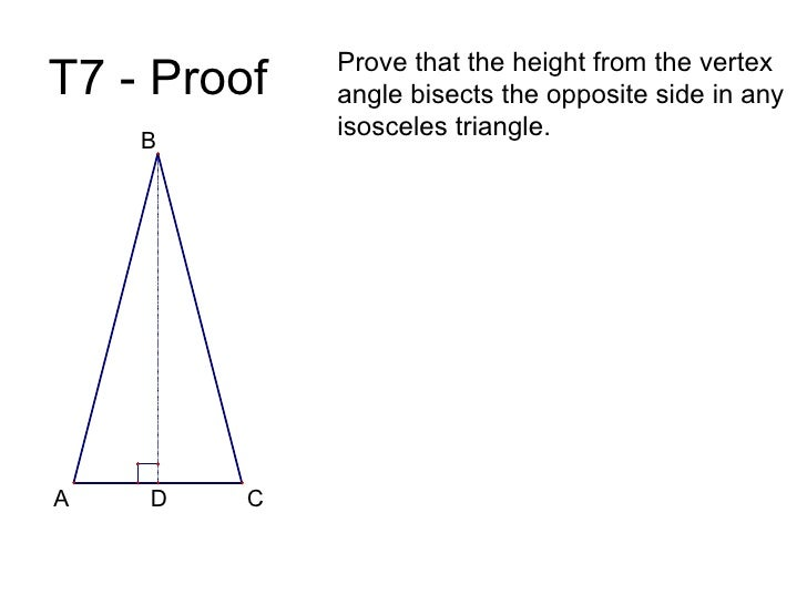 T7 - Proof Prove that the height from the vertex angle bisects the opposite side in any isosceles triangle.