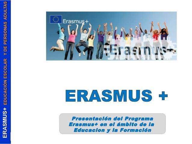 Presentación del Programa  Erasmus+ en el ámbito de la  Educacion y la Formación