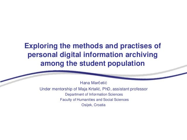 Exploring the methods and practises of personal digital information archiving among the student population Hana Marčetić U...