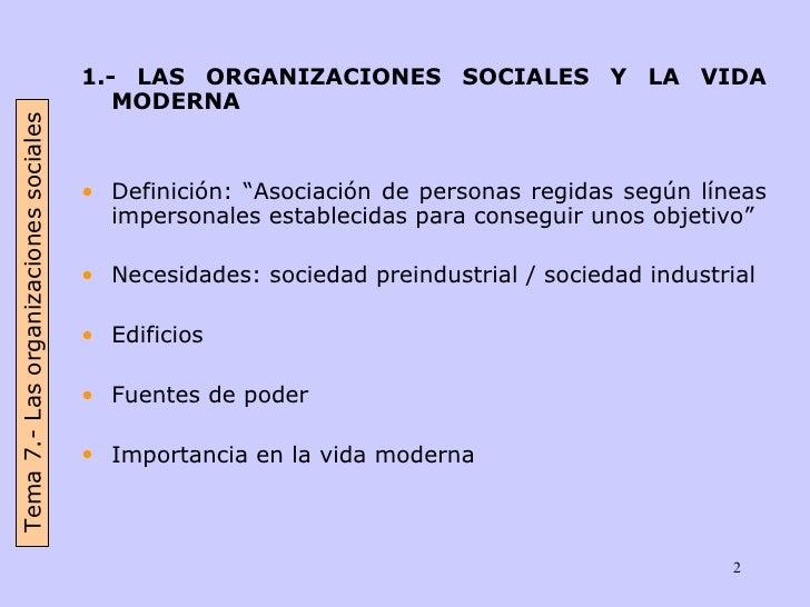 """<ul><li>1.- LAS ORGANIZACIONES SOCIALES Y LA VIDA MODERNA  </li></ul><ul><li>Definición: """"Asociación de personas regidas s..."""