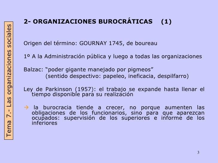 <ul><li>2- ORGANIZACIONES BUROCRÁTICAS  (1) </li></ul><ul><li>Origen del término: GOURNAY 1745, de boureau </li></ul><ul><...
