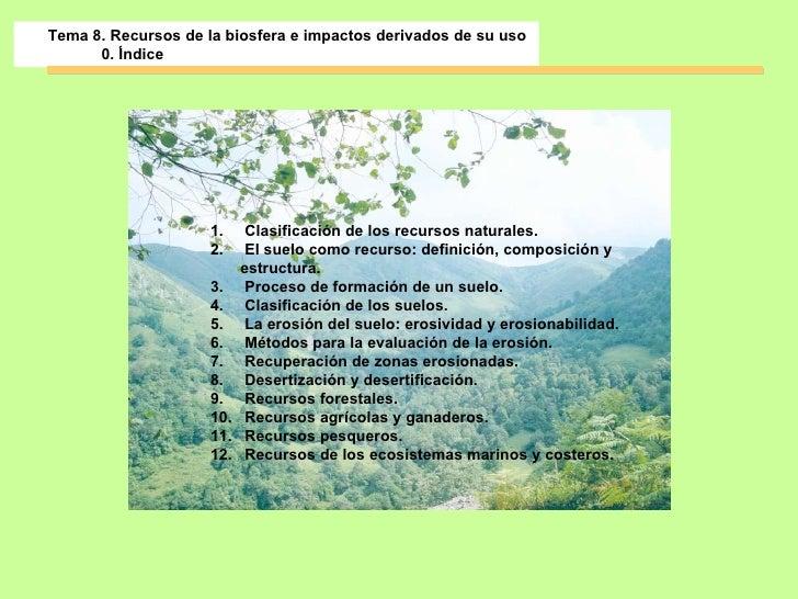 Tema 8.  Recursos de la biosfera e impactos derivados de su uso   0. Índice <ul><li>Clasificación de los recursos naturale...