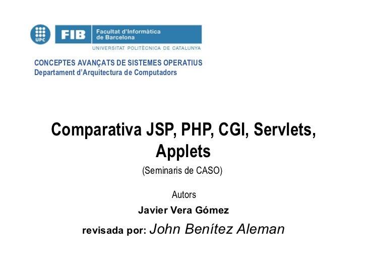 Comparativa JSP, PHP, CGI, Servlets, Applets Javier Vera Gómez revisada por:  John Benítez Aleman