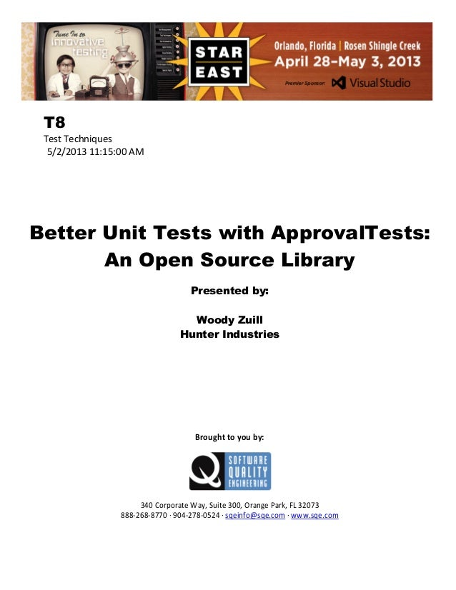 T8 Test Techniques 5/2/2013 11:15:00 AM  Better Unit Tests with ApprovalTests: An Open Source Library Presented by: Woody ...