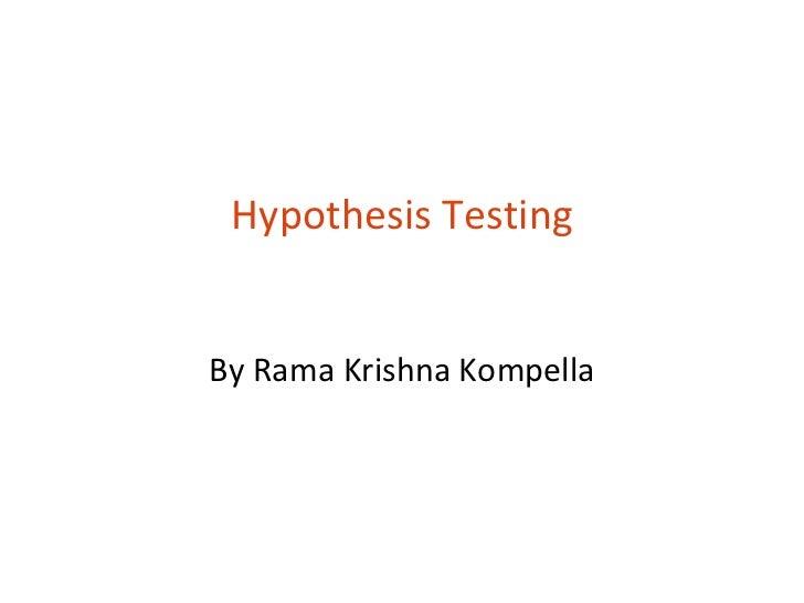 Hypothesis TestingBy Rama Krishna Kompella