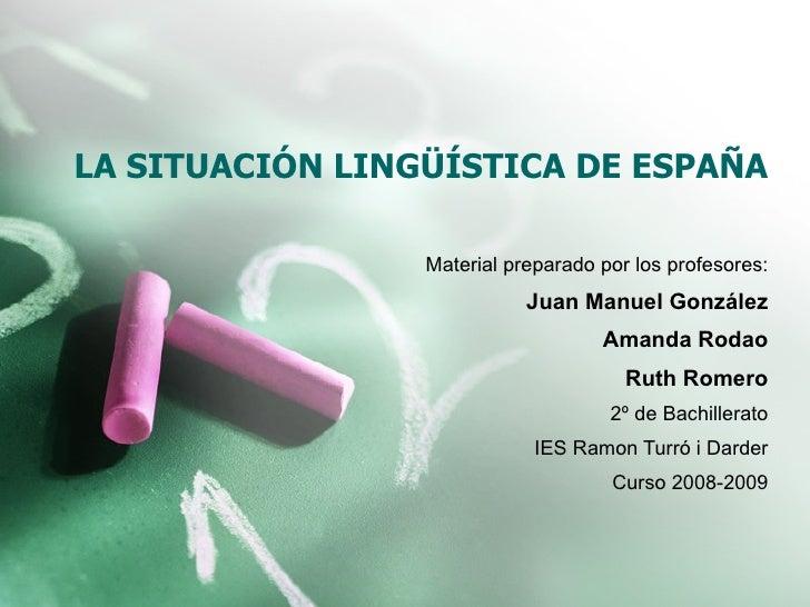LA SITUACIÓN LINGÜÍSTICA DE ESPAÑA                 Material preparado por los profesores:                            Juan ...