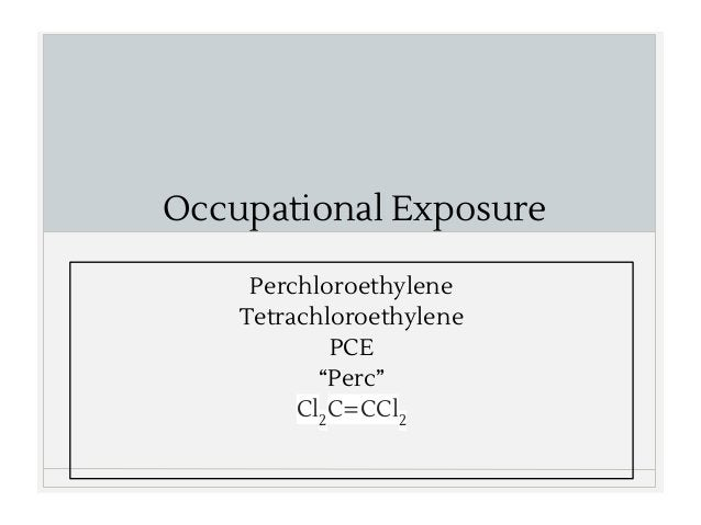"Occupational Exposure Perchloroethylene Tetrachloroethylene PCE ""Perc"" Cl2 C=CCl2"