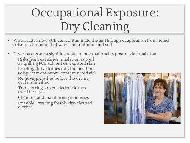 Occupational Exposure: Dry Cleaning • We already know PCE can contaminate the air through evaporation from liquid solvent,...