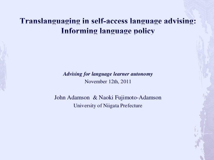 Advising for language learner autonomy             November 12th, 2011John Adamson & Naoki Fujimoto-Adamson       Universi...